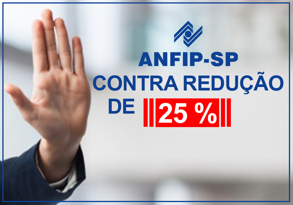 ANFIP-SP repudia proposta de redução de 25% para servidores públicos